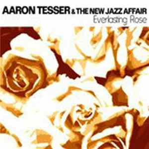 Aaron Tesser & The New Jazz Affair - Everlasting Rose Album