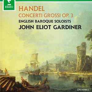 Handel, English Baroque Soloists, John Eliot Gardiner - Concerti Grossi Op. 3 Album